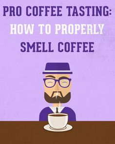 Pro Coffee Tasting: How to Properly Smell Coffee Nyc Coffee Shop, Best Coffee Roasters, Best Coffee Shop, Coffee Club, Coffee Shops, Coffee Tasting, Coffee Drinks, Coffee Pot Cleaning, Buy Coffee Beans