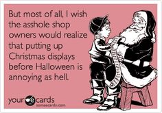 Free and Funny Halloween Ecard: But most of all, I wish the asshole shop owners would realize that putting up Christmas displays before Halloween is annoying as hell. Create and send your own custom Halloween ecard. My Thirty One, Thirty One Gifts, 31 Gifts, Fröhliches Halloween, Halloween Ecards, Halloween Sayings, One That Got Away, A Funny, Funny Stuff