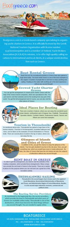 Greece is one of the destinations that are liked a lot by a large number of people from every part of the world. Apart from all, the recreational activities in Greece have also gained a huge fame today. The boat rental Greece is one of the best examples in this regard. Call Us - 30.23105582 More Info:- http://boatgreece.com/
