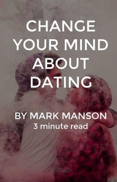 For those who are single, dateless and stressing about it. Take a moment to consider…  https://markmanson.net/change-your-mind