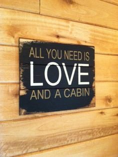 All you need is LOVE and a cabin 13w x 10 1/2h by OttCreatives