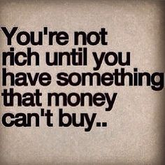 Money cannot make you rich !