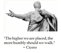 Cicero on service.  Wish our elected officials remembered this!