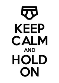 KEEP CALM AND HOLD ON