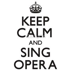 Keep Calm and Sing Opera (Carry On)
