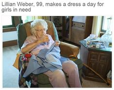 tea-and-biscourse:  ness-paula:  stephanemiroux:  stephanemiroux:  discoboob:  angelclark:  99-Year-Old Lady Sews A Dress A Day For Children In Need  Lillian Weber a 99-year-old good Samaritan from Iowa has spent the last few years sewing a dress a day for the Little Dresses For Africa charity a Christian organization that distributes dresses to children in need in Africa and elsewhere.  Webers goal is to make 1000 dresses by the time she turns 100 on May 6th. So far shes made more than 840…