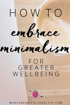 How to embrace minimalism for greater wellbeing