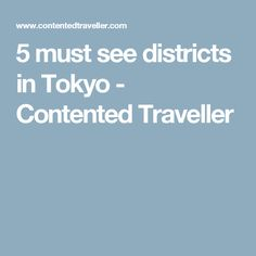 5 must see districts in Tokyo - Contented Traveller