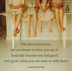 The Free Soul is rare, but you know it when you see it - basically because you feel good, very good, when you are near or with them.  . . . Free Spirit Girl