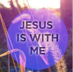 He is with me, indeed.