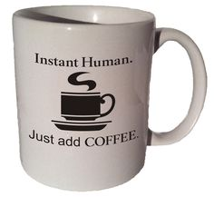 """✿ Instant Human funny quote 11oz ceramic mug by Coffee Mug Cup on etsy. ► (Image on mug is a sample image. Actual image may vary slightly) ► (image will be on both sides) ► Size - 3.7"""" Tall x 3.2"""" Dia"""