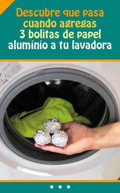 Descubre que pasa cuando agregas 3 bolitas de papel aluminio a tu lavadora. ¡Te encantará!