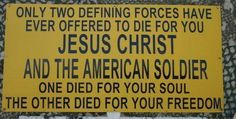I love Jesus and I am very thankful for my soldier! One died for your Soul, the other died for your freedom.