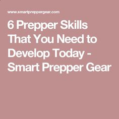 6 Prepper Skills That You Need to Develop Today - Smart Prepper Gear