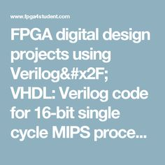 FPGA digital design projects using Verilog/ VHDL: Verilog code for 16-bit single cycle MIPS processor