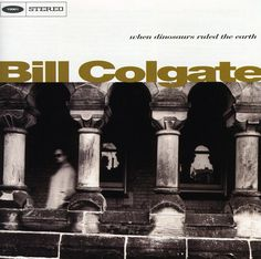 Bill Colgate - When Dinosaurs Ruled The Earth