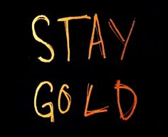 Stay gold...♥.  (Ponyboy Curtis  -  The Outsiders/Robert Frost)