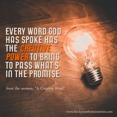 Every word God has spoken has the creative power to bring to pass what's in the promise. ~ Becky Combee