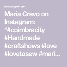 "Maria Cravo on Instagram: ""#coimbracity #Handmade #craftshows #love #lovetosew #mariacravo #costurariamariacravo #fashionstyle #craftwork #fatoamano #portugal🇵🇹"" Craft Work, Portugal, Profile, Photo And Video, Sewing, Handmade, Instagram, Fashion, Paper Craft Work"