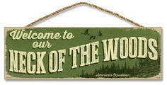"Welcome to Our Neck of the Woods 5"""" x 15"""" Sign"