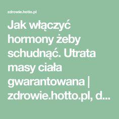 Jak włączyć hormony żeby schudnąć. Utrata masy ciała gwarantowana | zdrowie.hotto.pl, domowe sposoby popularne w necie Healthy Tips, Fitness, Health, Excercise, Health Fitness, Rogue Fitness