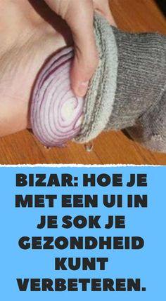 Bizar: Hoe je met een ui in je sok je gezondheid kunt verbeteren.