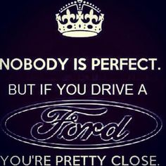 Nobody is perfect. But if you drive a FORD. You're pretty close. I'll always b a ford girl ! Truck Memes, Car Humor, Car Memes, Driving Humor, Ford Diesel, Diesel Trucks, Chevy Jokes, Ford Emblem, Ford Quotes