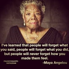 How you made me feel was special, important and worthy, thank you Maya Angelou, may you rest in peace with All.