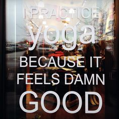 I practice yoga because... it feels so damn good! :D