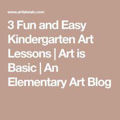 3 Fun and Easy Kindergarten Art Lessons | Art is Basic | An Elementary Art Blog