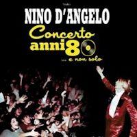 Nino D'Angelo MILANO - Concerto Anni '80 - Sabato, 14 novembre 2015