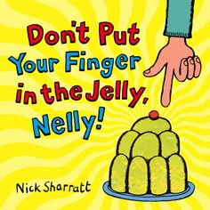 Don't Put Your Finger in the Jelly, Nelly!, de Nick Sharratt