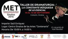 La Muestra Estatal de Teatro Sinaloa 2016 te invita al Taller de Dramaturgia: La Constante Búsqueda de lo Esencial, impartido por Saúl Enriquez. Del 14 al 16 de septiembre de 2016 en el Centro Sinaloa de las Artes Centenario. De 10:00 a 14:00 horas. Entrada libre. #Culiacán, #Sinloa.