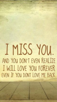 I miss you. And you don't even realize I will love you forever, even if you don't love me back. I Miss You Quotes, Missing You Quotes, True Quotes, Qoutes, Heart Quotes, You Dont Love Me, Always Love You, Susa, All I Ever Wanted