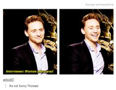 I think he just finds it crazy how women find him so attractive! Oh, Tom! If only you knew, darlin'! ❤.
