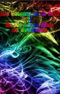 """Leer """"Los Colores de la Vida 2 - En los Locos Años de Juventud - Introducción"""" #adolescentes #romance"""