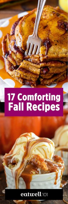 Comforting Fall Recipes — These 17 recipes offer the best flavors of fall to celebrate the change of season.