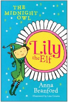 Lily the Elf - The Midnight Owl - Aimed at readers who are 6-9. Big Words and some pictures encourage reading. Lily find magic in the everyday.