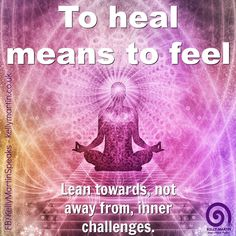 To heal means to feel. Lean towards, not away from, inner challenges. ~ Kelly Martin #quote #healing #compassion #wisdom