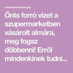 Önts forró vizet a szupermarketben vásárolt almára, meg fogsz döbbenni! Erről mindenkinek tudnia kell! - Segithetek.blog.hu Blog, Diet, Blogging