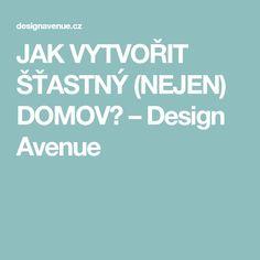JAK VYTVOŘIT ŠŤASTNÝ (NEJEN) DOMOV? – Design Avenue