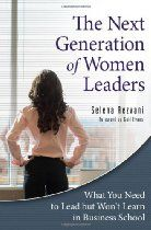 'The Next Generation of Women Leaders: What You Need to Lead but Won't Learn in Business School'  A penetrating, eye-opening, and ultimately empowering narrative, filled with stories of remarkable women who navigated the leadership maze and triumphed.