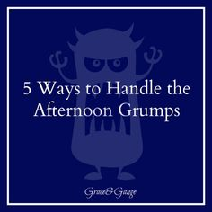 5 Ways to Handle the Afternoon Grumps