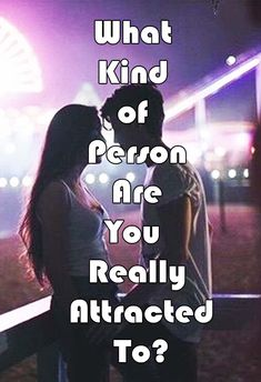 What Kind of Person Are You Really Attracted To?