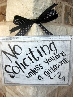 "No soliciting - unless you are a girl scout.      I'm thinking of making one that says, ""except for scouts and school kids""."