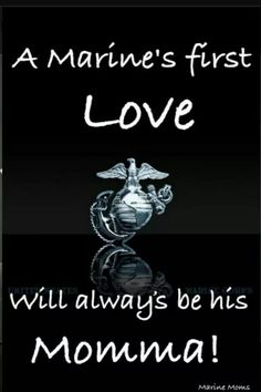 Marine mom is his first Love Marine Mom Quotes, Marine Love, Navy Marine, Military Mom, Military Party, Sounds Good To Me, Us Marine Corps, Us Marines, Proud Mom
