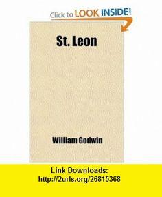 St. Leon; A Tale of the Sixteenth Century (9781458850980) William Godwin , ISBN-10: 1458850986  , ISBN-13: 978-1458850980 ,  , tutorials , pdf , ebook , torrent , downloads , rapidshare , filesonic , hotfile , megaupload , fileserve