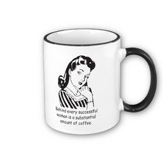 sold!  Behind every successful woman... coffee mug $16.90