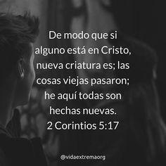 De modo que si alguno está en Cristo nueva criatura es; las cosas viejas pasaron; he aquí todas son hechas nuevas. 2 Corintios 5:17 #Biblia #Cristianos #Iglesia #VidaExtremaOrg