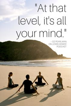 """At that level, it's all your mind."" -- Oz Pearlman"